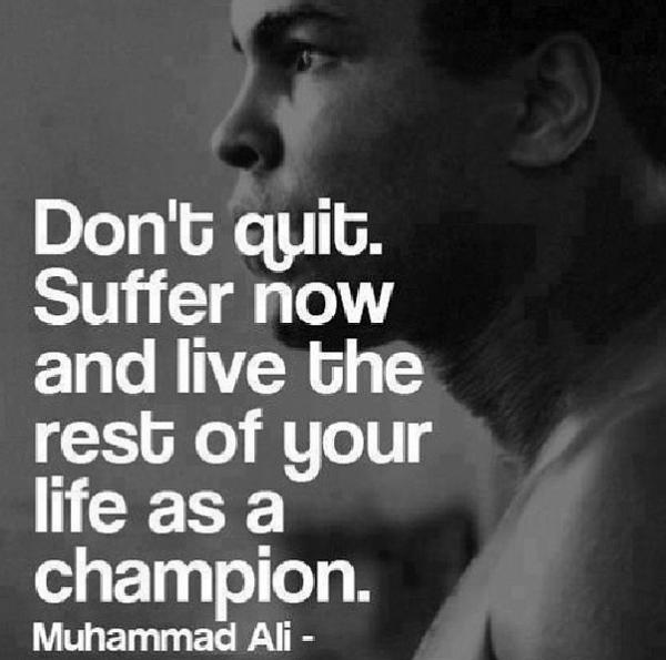 «Не сдавайся. Потерпи немного сейчас и живи всю остальную жизнь как чемпион». Мохаммед Али