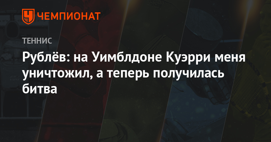 Рублёв: на Уимблдоне Куэрри меня уничтожил, а теперь получилась битва - Чемпионат